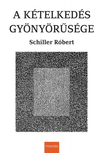 A KÉTELKEDÉS GYÖNYÖRŰSÉGE - Ekönyv - SCHILLER RÓBERT