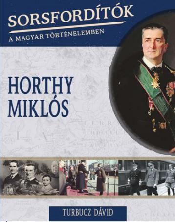 HORTHY MIKLÓS - SORSFORDÍTÓK A MAGYAR TÖRTÉNELEMBEN - Ekönyv - TURBUCZ DÁVID