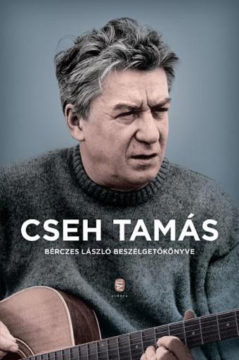 CSEH TAMÁS - BÉRCZES LÁSZLÓ BESZÉLGETŐKÖNYVE (2018) - Ekönyv - CSEH TAMÁS, BÉRCZES LÁSZLÓ