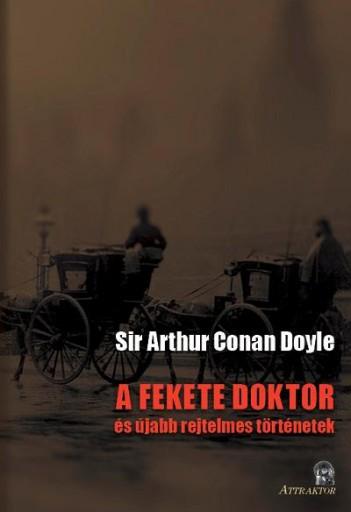 A FEKETE DOKTOR ÉS ÚJABB REJTELMES TÖRTÉNETEK - Ekönyv - CONAN DOYLE, SIR ARTHUR
