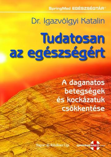 TUDATOSAN AZ EGÉSZSÉGÉRT - ÚJ BORÍTÓ! - Ebook - DR. IGAZVÖLGYI KATALIN