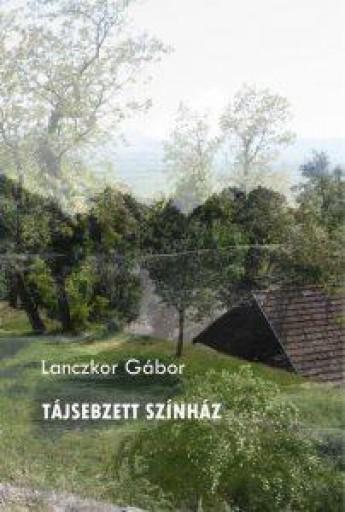 TÁJSEBZETT SZÍNHÁZ - Ekönyv - LANCZKOR GÁBOR