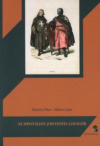 AZ ISPOTÁLYOS JOHANNITA LOVAGOK - Ekönyv - KÖLNEI LÍVIA, VARJASSY PÉTER