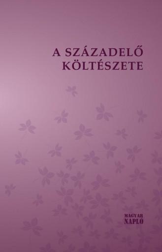 A SZÁZADELŐ KÖLTÉSZETE - Ebook - MAGYAR NAPLÓ KIADÓ KFT.
