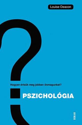 PSZICHOLÓGIA - HOGYAN ÉRTSÜK MEG ÖNMAGUNKAT ÉS MÁSOKAT? - Ekönyv - DEACON, LOUISE