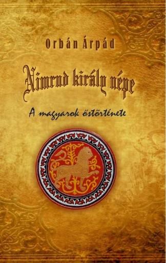 NIMRUD KIRÁLY NÉPE - A MAGYAROK ŐSTÖRTÉNETE - Ekönyv - ORBÁN ÁRPÁD