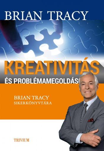 KREATIVITÁS ÉS PROBLÉMAMEGOLDÁS - Ekönyv - TRACY, BRIAN