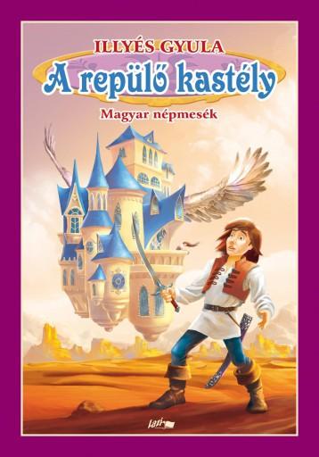A REPÜLŐ KASTÉLY - MAGYAR NÉPMESÉK - Ekönyv - ILLYÉS GYULA