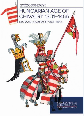 HUNGARIAN AGE OF CHIVALRY 1301-1456 - MAGYAR LOVAGKOR 1301 - 1456 - Ekönyv - SOMOGYI GYŐZŐ