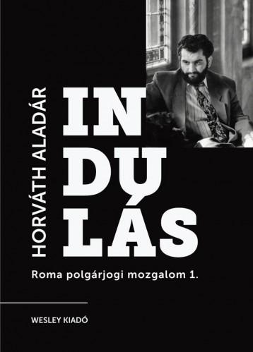 INDULÁS - A ROMA POLGÁRJOGI MOZGALOM SZEMÉLYES TÖRTÉNETE 1. - Ebook - HORVÁTH ALADÁR