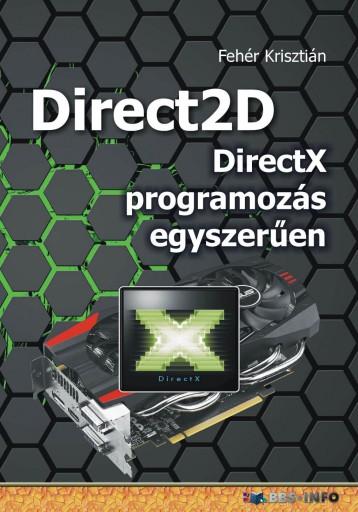 DIRECT2D - DIRECTX PROGRAMOZÁS EGYSZERŰEN - Ebook - FEHÉR KRISZTIÁN