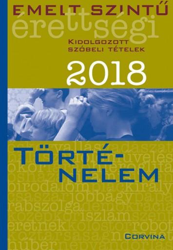 EMELT SZINTŰ ÉRETTSÉGI 2018 - TÖRTÉNELEM - Ebook - CORVINA KIADÓ