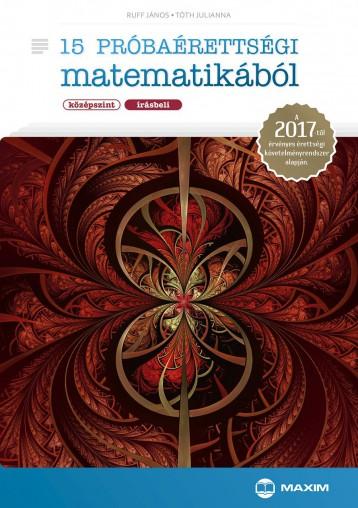 15 PRÓBAÉRETTSÉGI MATEMATIKÁBÓL (KÖZÉPSZINT – ÍRÁSBELI) – A 2017-TŐL ÉRVÉNYES ÉR - Ebook - DR. RUFF JÁNOS, TÓTH JULIANNA