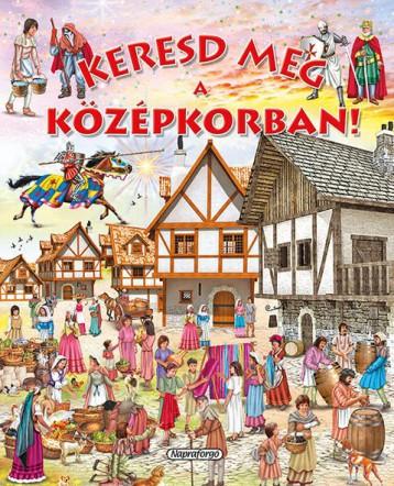 KERESD MEG A KÖZÉPKORBAN! - Ekönyv - NAPRAFORGÓ KÖNYVKIADÓ