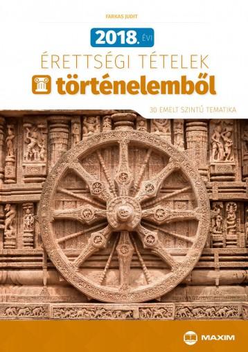 2018. ÉVI ÉRETTSÉGI TÉTELEK TÖRTÉNELEMBŐL - 30 EMELT SZINTŰ TEMATIKA - Ekönyv - FARKAS JUDIT