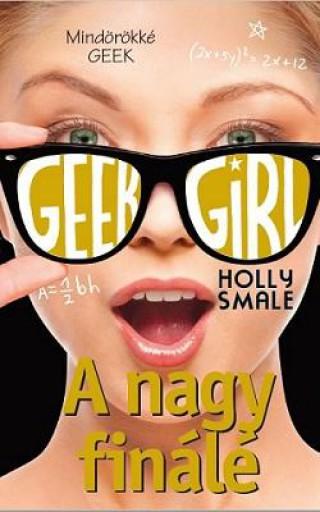 Geek Girl 6. - A nagy finálé - Ekönyv - Holly Smale