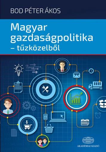 MAGYAR GAZDASÁGPOLITIKA - TŰZKÖZELBŐL - Ekönyv - BOD PÉTER ÁKOS