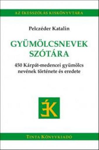 GYÜMÖLCSNEVEK SZÓTÁRA - Ekönyv - PELCZÉDER KATALIN