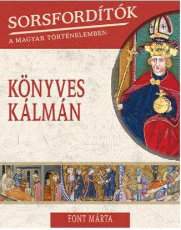 KÖNYVES KÁLMÁN - SORSFORDÍTÓK A MAGYAR TÖRTÉNELEMBEN - Ekönyv - FONT MÁRTA