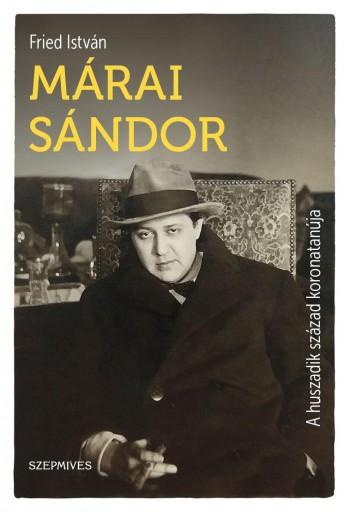 MÁRAI SÁNDOR - A HUSZADIK SZÁZAD KORONATANÚJA - Ekönyv - FRIED ISTVÁN
