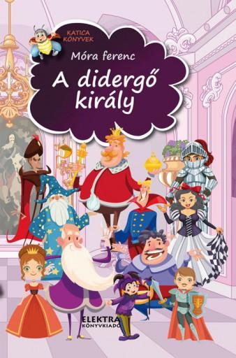 A DIDERGŐ KIRÁLY - Ekönyv - MÓRA FERENC