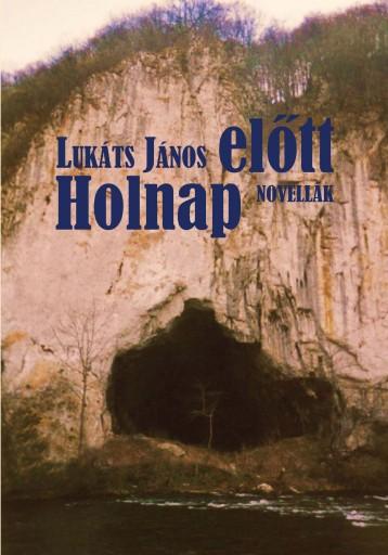 HOLNAP ELŐTT - ÜKH 2015 - Ekönyv - LUKÁTS JÁNOS