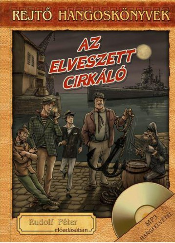 AZ ELVESZETT CIRKÁLÓ - REJTŐ HANGOSKÖNYVEK (KÖNYVMELLÉKLETTEL) - Ekönyv - REJTŐ JENŐ