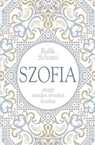 SZOFIA - AVAGY MINDEN TÖRTÉNET KEZDETE - Ekönyv - SCHAMI, RAFIK