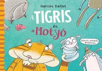 A TIGRIS ÉS A MOTYÓ - Ekönyv - HARCOS BÁLINT - DÁNIEL ANDRÁS