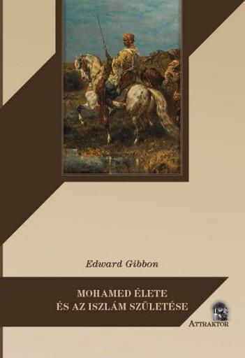 MOHAMED ÉLETE ÉS AZ ISZLÁM SZÜLETÉSE - Ekönyv - GIBBON, EDWARD