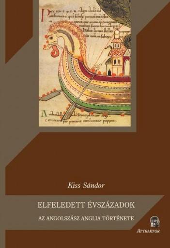 ELFELEDETT ÉVSZÁZADOK - AZ ANGOLSZÁSZ ANGLIA TÖRTÉNETE - Ekönyv - KISS SÁNDOR