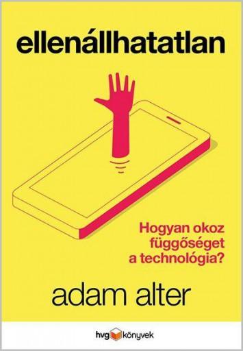 ELLENÁLLHATATLAN - HOGYAN OKOZ FÜGGŐSÉGET A TECHNOLÓGIA? - Ekönyv - ALTER, ADAM