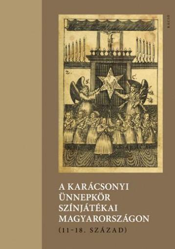 A KARÁCSONYI ÜNNEPKÖR SZÍNJÁTÉKAI MAGYARORSZÁGON (11-18. SZÁZAD) - Ekönyv - RÁCIÓ KIADÓ