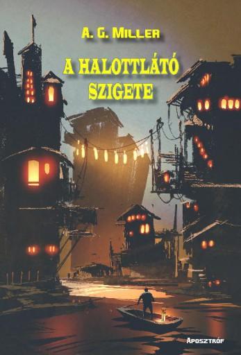 A HALOTTLÁTÓ SZIGETE - Ekönyv - MILLER, A. G.