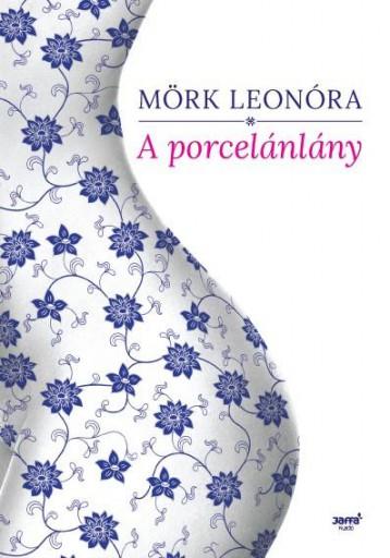 PORCELÁNLÁNY - Ekönyv - MÖRK LEONÓRA