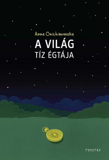 A VILÁG TÍZ ÉGTÁJA - Ekönyv - ONICHIMOWSKA, ANNA