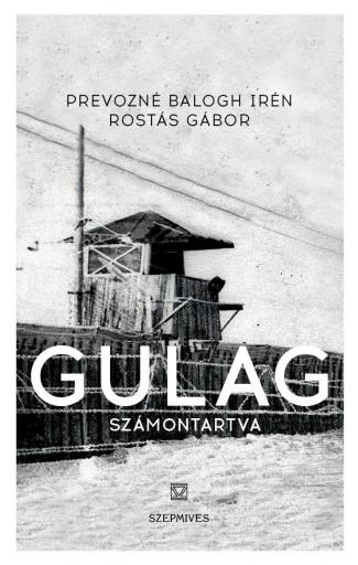 GULAG - SZÁMONTARTVA - Ekönyv - PREVOZNÉ BALOGH IRÉN - ROSTÁS GÁBOR