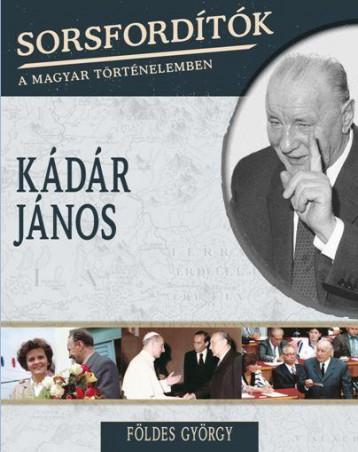 KÁDÁR JÁNOS - SORSFORDÍTÓK A MAGYAR TÖRTÉNELEMBEN - Ekönyv - FÖLDES GYÖRGY