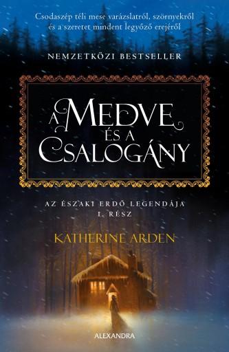 A MEDVE ÉS A CSALOGÁNY - AZ ÉSZAKI ERDŐ LEGENDÁJA I. - Ekönyv - ARDEN, KATHERINE