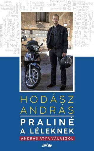 PRALINÉ A LÉLEKNEK - ANDRÁS ATYA VÁLASZOL - Ebook - HODÁSZ ANDRÁS