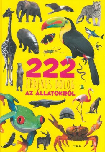 222 ÉRDEKES DOLOG AZ ÁLLATOKRÓL - Ekönyv - SZALAY KÖNYVKIADÓ ÉS KERESKED?HÁZ KFT.