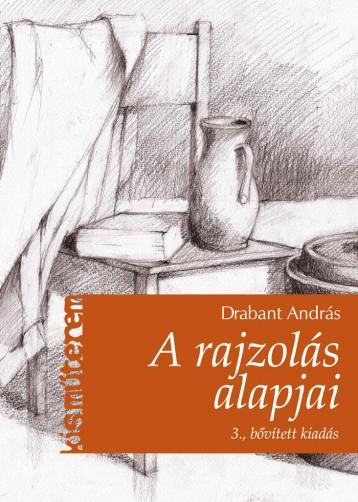 A RAJZOLÁS ALAPJAI - KISMŰTEREM (3. BŐVÍTETT KIADÁS) - Ekönyv - DRABANT ANDRÁS