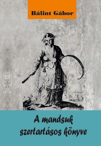 A MANDSUK SZERTARTÁSOS KÖNYVE - Ekönyv - BÁLINT GÁBOR