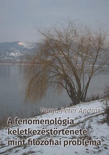 A FENOMENOLÓGIA KELETKEZÉSTÖRTÉNETE MINT FILOZÓFIAI PROBLÉMA - Ekönyv - VARGA PÉTER ANDRÁS