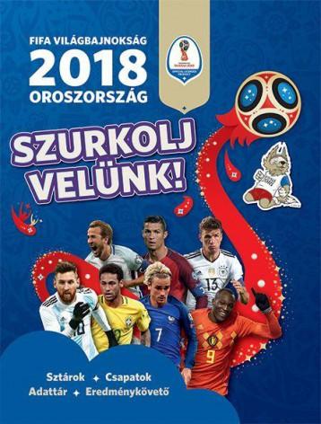 SZURKOLJ VELÜNK! - FIFA VILÁGBAJNOKSÁG 2018 OROSZORSZÁG - Ekönyv - GABO KIADÓ