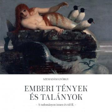 EMBERI TÉNYEK ÉS TALÁNYOK - A TUDOMÁNYON INNEN ÉS TÚL II. - Ekönyv - SZEMADÁM GYÖRGY