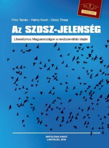 AZ SZDSZ-JELENSÉG - LIBERALIZMUS MAGYARORSZÁGON A RENDSZERVÁLTÁS IDEJÉN - Ekönyv - FRICZ TAMÁS - HALMY KUND - OROSZ TÍMEA