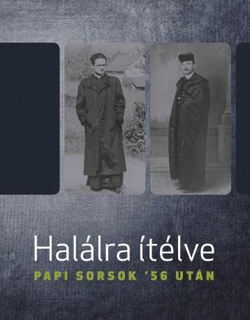 HALÁLRA ÍTÉLVE - PAPI SORSOK \'56 UTÁN - Ekönyv - NEMZETI EMLÉKEZET BIZOTTSÁGÁNAK HIVATALA