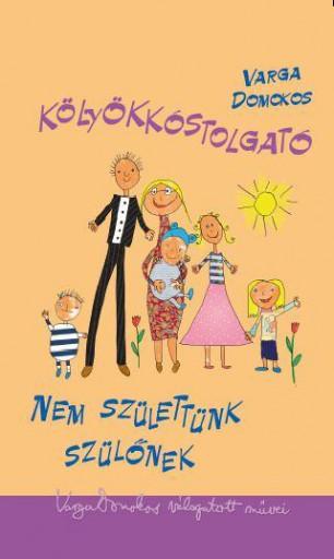 KÖLYÖKKÓSTOLGATÓ - NEM SZÜLETTÜNK SZÜLŐNEK - Ekönyv - VARGA DOMOKOS