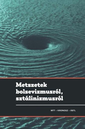 METSZETEK BOLSEVIZMUSRÓL, SZTÁLINIZMUSRÓL - Ekönyv - GYARMATI GYÖRGY, PIHURIK JUDIT (SZERK.)